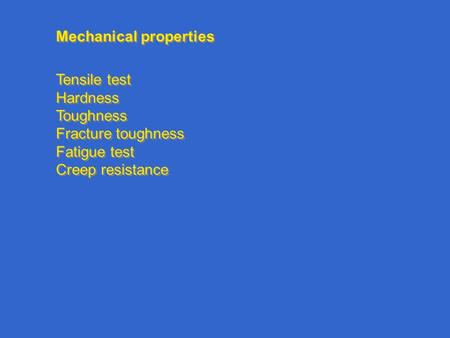 Mechanical properties Tensile test Hardness Toughness Fracture toughness Fatigue test Creep resistance Tensile test Hardness Toughness Fracture toughness.