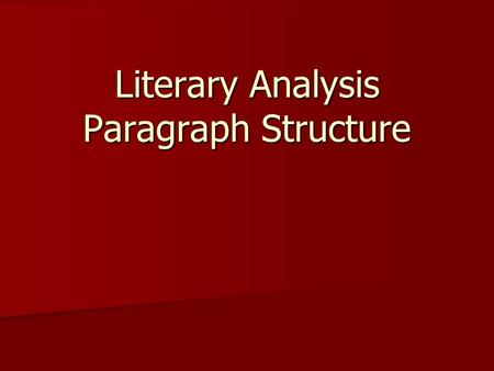 Literary Analysis Paragraph Structure. Main Paragraph Parts Topic Sentence – Topic Sentence – Support Sandwiches Support Sandwiches –Claim: Your argument.