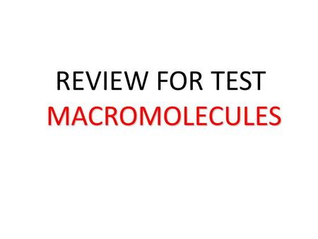 REVIEW FOR TESTMACROMOLECULES. The four macromolecules are: Carbohydrates Proteins Lipids Nucleic acids.