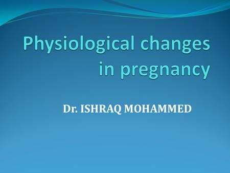 Dr. ISHRAQ MOHAMMED. Early pregnancy In early pregnancy, the developing fetus, corpus luteum and placenta produce and release increasing quantities of.