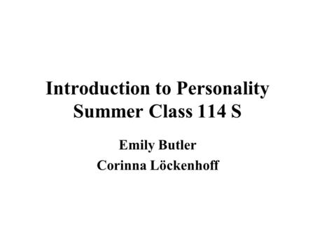 Introduction to Personality Summer Class 114 S Emily Butler Corinna Löckenhoff.