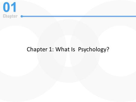 Chapter 1: What Is Psychology?. Learning Outcomes Define psychology. Describe the various fields of psychology.