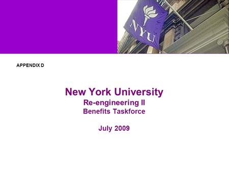 New York University Re-engineering II Benefits Taskforce July 2009 APPENDIX D.