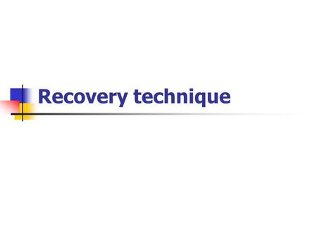 Recovery technique. Recovery concept Recovery from transactions failure mean data restored to the most recent consistent state just before the time of.