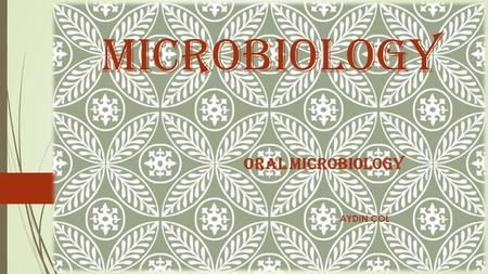 MICROBIOLOGY AYDIN ÇÖL ORAL MICROBIOLOGY. Directions 1.Take a single paper 2.Write name and date on top 3.Write only the answers of the questions on the.