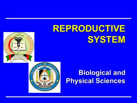 Biological and Physical Sciences REPRODUCTIVE SYSTEM.