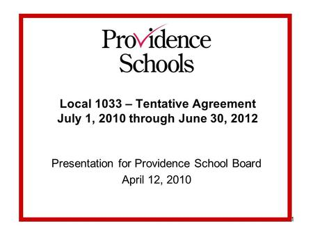 1 Local 1033 – Tentative Agreement July 1, 2010 through June 30, 2012 Presentation for Providence School Board April 12, 2010.