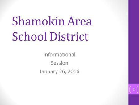Shamokin Area School District Informational Session January 26, 2016 1.