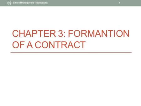 CHAPTER 3: FORMANTION OF A CONTRACT Emond Montgomery Publications 1.