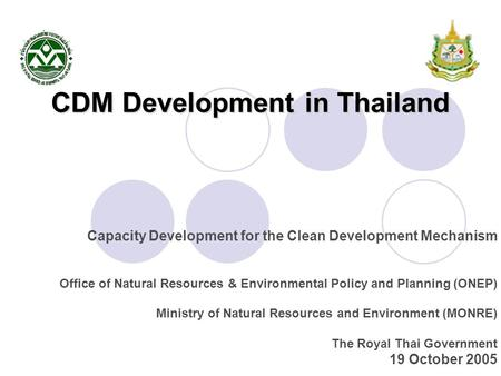 CDM Development in Thailand Capacity Development for the Clean Development Mechanism Office of Natural Resources & Environmental Policy and Planning (ONEP)