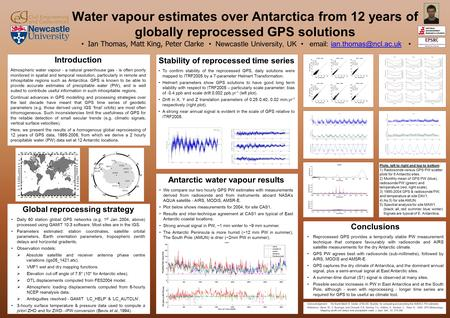 Water vapour estimates over Antarctica from 12 years of globally reprocessed GPS solutions Ian Thomas, Matt King, Peter Clarke Newcastle University, UK.