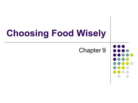 Choosing Food Wisely Chapter 9.