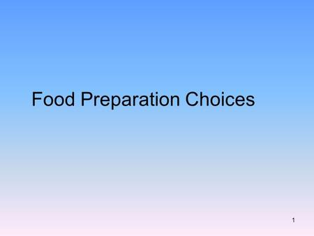 1 Food Preparation Choices. 2 Scratch –Preparing a homemade dish from unprepared foods –You control what is in it –How it is made –Costs less Convenience.