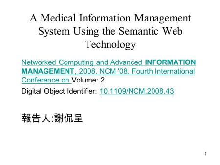 1 A Medical Information Management System Using the Semantic Web Technology Networked Computing and Advanced INFORMATION MANAGEMENT, 2008. NCM '08. Fourth.