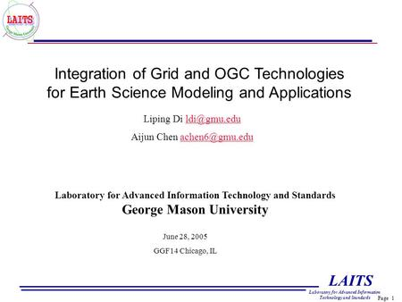 Page 1 LAITS Laboratory for Advanced Information Technology and Standards Integration of Grid and OGC Technologies for Earth Science Modeling and Applications.