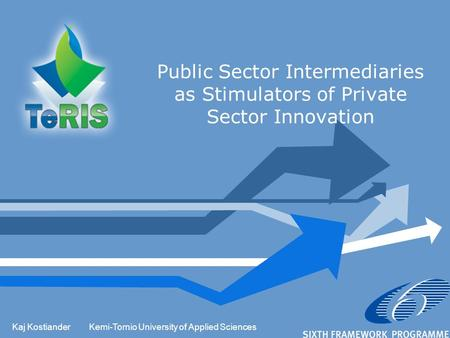 Kaj KostianderKemi-Tornio University of Applied Sciences Public Sector Intermediaries as Stimulators of Private Sector Innovation.
