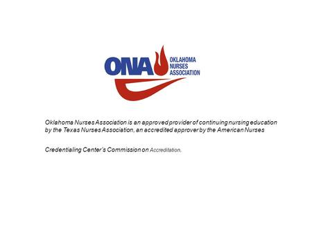 Oklahoma Nurses Association is an approved provider of continuing nursing education by the Texas Nurses Association, an accredited approver by the American.