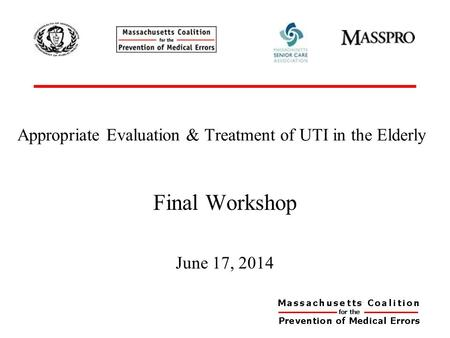 Appropriate Evaluation & Treatment of UTI in the Elderly Final Workshop June 17, 2014.