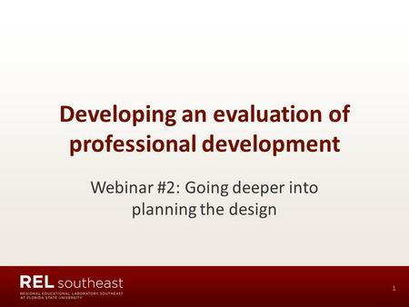 Developing an evaluation of professional development Webinar #2: Going deeper into planning the design 1.