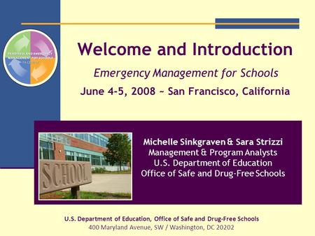 Welcome and Introduction Emergency Management for Schools June 4-5, 2008 ~ San Francisco, California U.S. Department of Education, Office of Safe and Drug-Free.