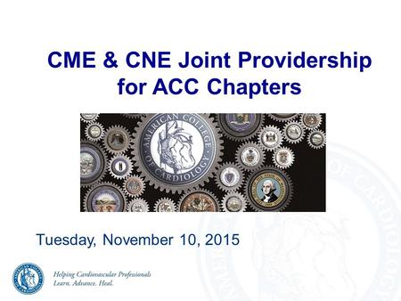 CME & CNE Joint Providership for ACC Chapters Tuesday, November 10, 2015.