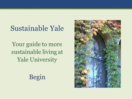 Sustainable Yale Your guide to more sustainable living at Yale University Begin.