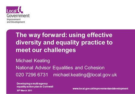 The way forward: using effective diversity and equality practice to meet our challenges Michael Keating National Advisor Equalities and Cohesion 020 7296.