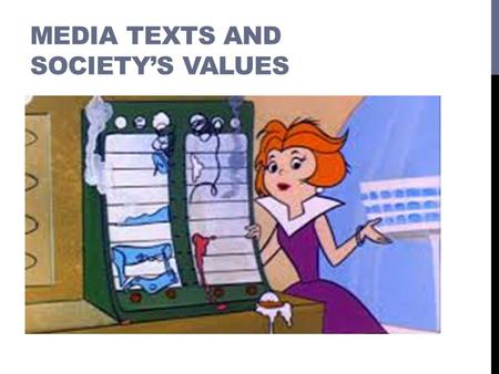 MEDIA TEXTS AND SOCIETY'S VALUES. WHAT ARE THE TWO TEXTS YOU ARE STUDYING FOR MT&SV? The Jetsons (Season 1 1962-63) Hanna Barbera Animation Studio District.