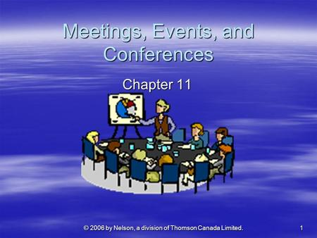 1 © 2006 by Nelson, a division of Thomson Canada Limited. Meetings, Events, and Conferences Chapter 11.