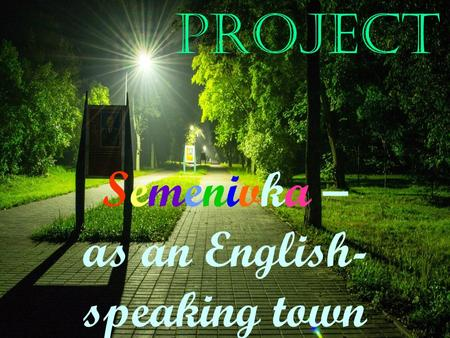 Semenivka – as an English- speaking town Project.