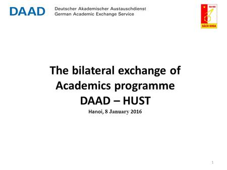 The bilateral exchange of Academics programme DAAD – HUST Hanoi, 8 January 2016 1.