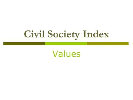 Civil Society Index Values.  The extent to which civil society practices and promotes positive social values:  1. Democracy  2. Transparency  3. Tolerance.
