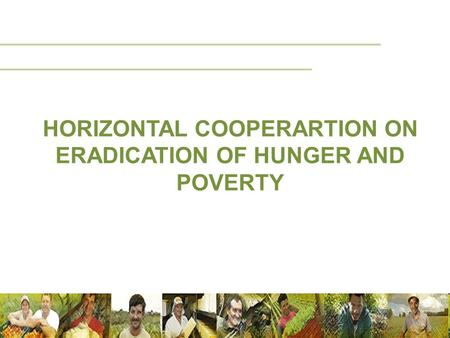 HORIZONTAL COOPERARTION ON ERADICATION OF HUNGER AND POVERTY.