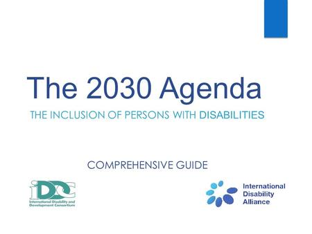 The 2030 Agenda THE INCLUSION OF PERSONS WITH DISABILITIES COMPREHENSIVE GUIDE.
