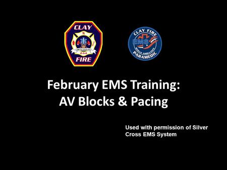February EMS Training: AV Blocks & Pacing Used with permission of Silver Cross EMS System.