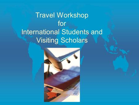 Travel Workshop for International Students and Visiting Scholars.