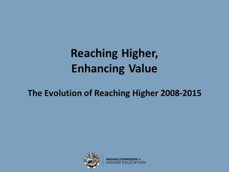 Reaching Higher, Enhancing Value The Evolution of Reaching Higher 2008-2015.