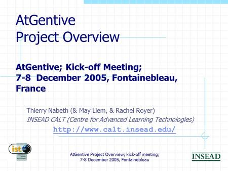 AtGentive Project Overview; kick-off meeting; 7-8 December 2005, Fontainebleau AtGentive Project Overview AtGentive; Kick-off Meeting; 7-8 December 2005,