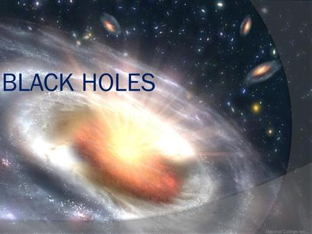 BLACK HOLES National College Iasi. What is a black hole?  A black hole is a region of space from which nothing, not even light, can escape.  It is the.
