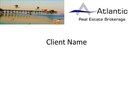 Client Name. Agent Name Contact info Corporate Office 476 Highway A1A, Suite 8B, Satellite Beach, FL 32937 www.AtlanticBrokerage.net.