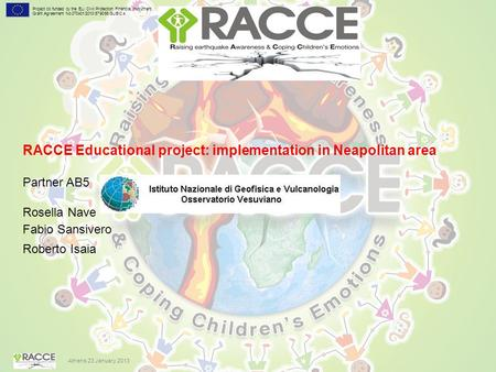 RACCE Educational project: implementation in Neapolitan area Partner AB5 Rosella Nave Fabio Sansivero Roberto Isaia Project co funded by the EU, Civil.