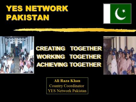 YES NETWORK PAKISTAN CREATING TOGETHER WORKING TOGETHER ACHIEVING TOGETHER CREATING TOGETHER WORKING TOGETHER ACHIEVING TOGETHER Ali Raza Khan Country.