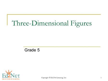 Copyright © Ed2Net Learning, Inc.1 Three-Dimensional Figures Grade 5.