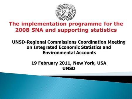 The implementation programme for the 2008 SNA and supporting statistics UNSD-Regional Commissions Coordination Meeting on Integrated Economic Statistics.