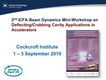 2 nd ICFA Beam Dynamics Mini-Workshop on Deflecting/Crabbing Cavity Applications in Accelerators Cockcroft Institute 1 – 3 September 2010.