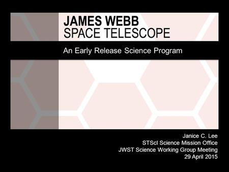 An Early Release Science Program Janice C. Lee STScI Science Mission Office JWST Science Working Group Meeting 29 April 2015.