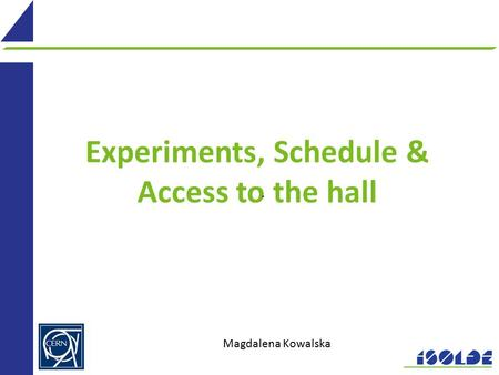Experiments, Schedule & Access to the hall. Magdalena Kowalska.