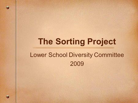 The Sorting Project Lower School Diversity Committee 2009.
