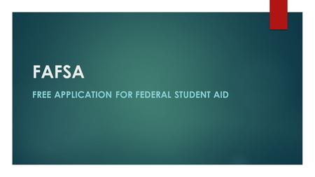 FAFSA FREE APPLICATION FOR FEDERAL STUDENT AID. What is FAFSA?  Free Application For Federal Student Aid = FAFSA  It is your key to all federal financial.