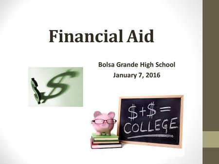 Financial Aid Bolsa Grande High School January 7, 2016.
